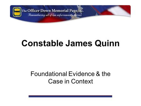 Constable James Quinn Foundational Evidence & the Case in Context.