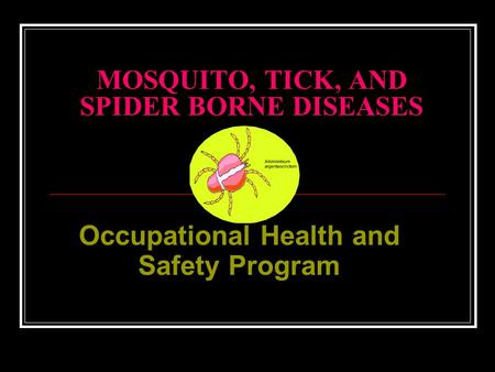 MOSQUITO, TICK, AND SPIDER BORNE DISEASES Occupational Health and Safety Program.