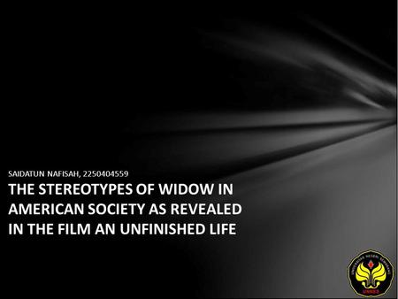 SAIDATUN NAFISAH, 2250404559 THE STEREOTYPES OF WIDOW IN AMERICAN SOCIETY AS REVEALED IN THE FILM AN UNFINISHED LIFE.