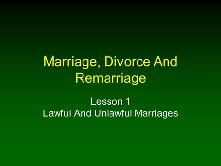 <strong>Marriage</strong>, Divorce And Remarriage Lesson 1 <strong>Lawful</strong> And Unlawful <strong>Marriages</strong>.