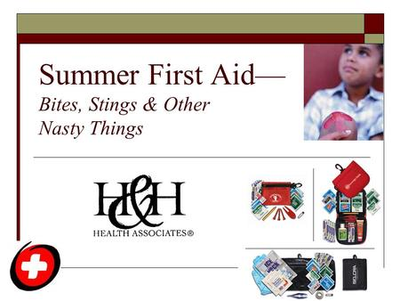Summer First Aid— Bites, Stings & Other Nasty Things