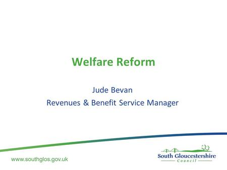 Welfare Reform Jude Bevan Revenues & Benefit Service Manager.