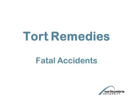 Tort Remedies Fatal Accidents. Introduction Law Reform (Miscellaneous Provisions) Act 1934 - Claimants claim carried on by his estate Fatal Accidents.