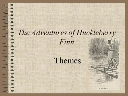 The Adventures of Huckleberry Finn Themes. Racism & Slavery written after Emancipation Proclamation abolished slavery, but time period of story set during.