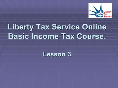 Liberty Tax Service Online Basic Income Tax Course. Lesson 3.