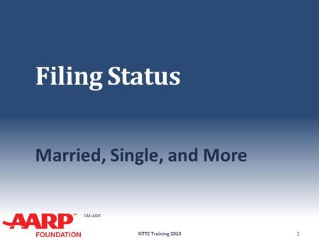 TAX-AIDE Filing Status Married, Single, and More NTTC Training 2013 1.