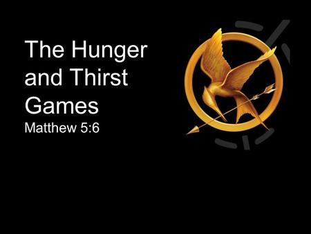 The Hunger and Thirst Games Matthew 5:6. The video Jesus vs Religion received over 12 million hits Why?