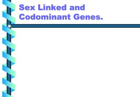 Sex Linked and Codominant Genes.. Attached Earlobe Unattached Earlobe Tongue RollTongue FlipTongue Fold Hitchhiker's Thumb Ear Wax Ear Diagram.