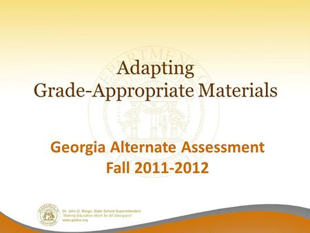 Adapting Grade-Appropriate Materials Georgia Alternate Assessment Fall 2011-2012.
