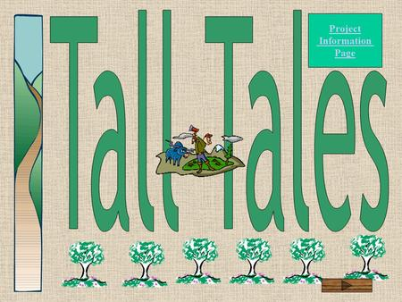 Project Information Page What is a Tall Tale ? How did Tall Tales get started? Paul Bunyan Johnny Appleseed Sluefoot Sue John Henry.