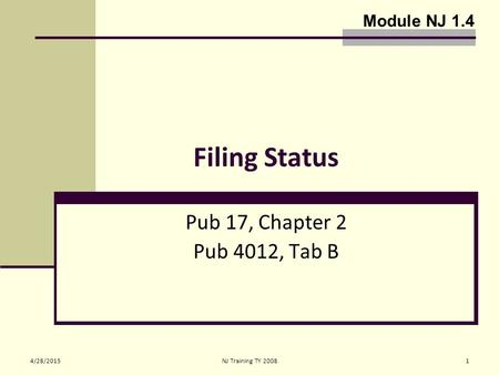 4/28/2015NJ Training TY 20081 Filing Status Pub 17, Chapter 2 Pub 4012, Tab B Module NJ 1.4.