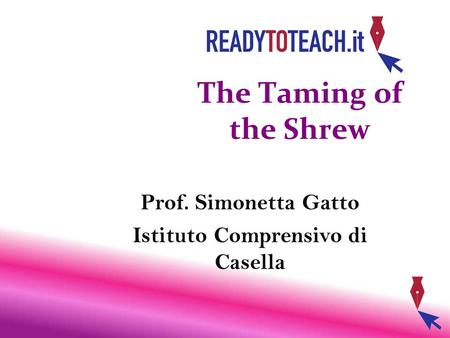 The Taming of the Shrew Prof. Simonetta Gatto Istituto Comprensivo di Casella.