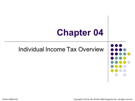 McGraw-Hill/Irwin Copyright © 2012 by The McGraw-Hill Companies, Inc. All rights reserved. Chapter 04 Individual Income Tax Overview.