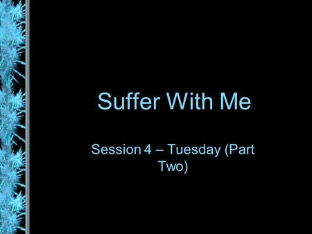 Suffer With Me Session 4 – Tuesday (Part Two). Suffering Increases Jesus faces off with the Pharisees one last time on Tuesday: to lament over Israel,