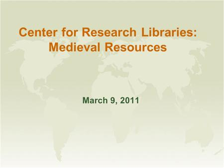 Center for Research Libraries: Medieval Resources March 9, 2011.