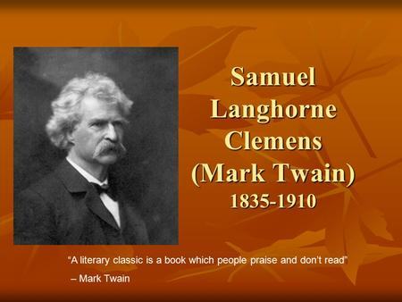 samual langhorne clemens essay Yet samuel langhorne clemens, born in florida, missouri, on november 30,  1835, and later known as mark  summary article: clemens, samuel langhorne.