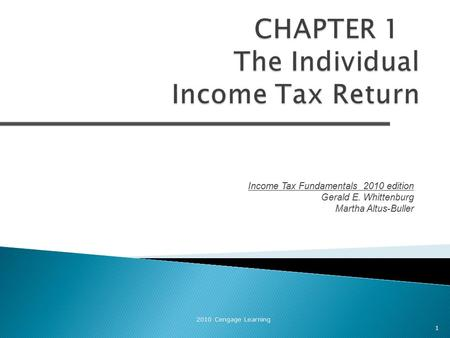 Income Tax Fundamentals 2010 edition Gerald E. Whittenburg Martha Altus-Buller 2010 Cengage Learning 1.