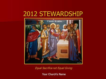 2012 STEWARDSHIP Your Church's Name Equal Sacrifice not Equal Giving.