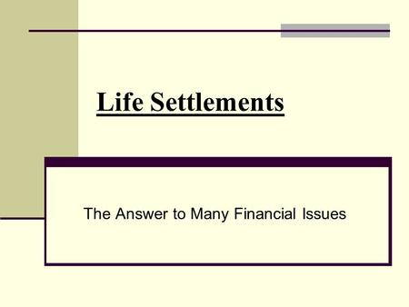 Life Settlements The Answer to Many Financial Issues.