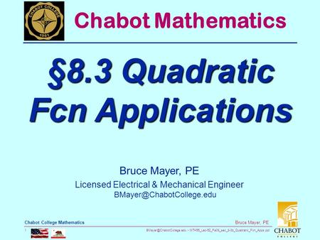 MTH55_Lec-52_Fa08_sec_8-3b_Quadratic_Fcn_Apps.ppt 1 Bruce Mayer, PE Chabot College Mathematics Bruce Mayer, PE Licensed Electrical.