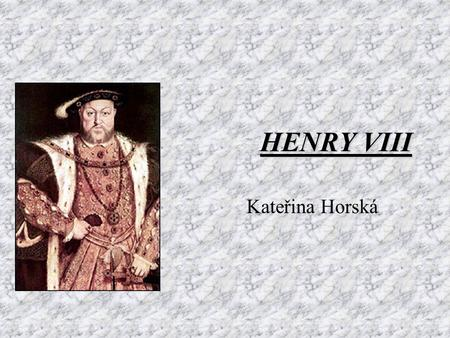 HENRY VIII Kateřina Horská. His youth born on the 28th of June 1491 at Greenwich the second son of Henry VII and Elizabeth of York succeeded to the throne.