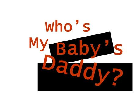 "Who's My Baby's Daddy?. The Mother ""Which one of you is my baby's daddy?"" Widows Peak: No Hair: Wavy Blood: Type A Color Blindness: Yes."