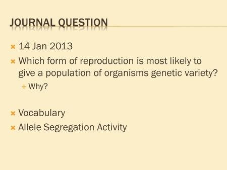  14 Jan 2013  Which form of reproduction is most likely to give a population of organisms genetic variety?  Why?  Vocabulary  Allele Segregation Activity.