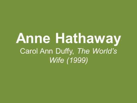 Anne Hathaway Carol Ann Duffy, The World's Wife (1999)