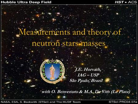 J.E. Horvath, IAG – USP São Paulo, Brazil with O. Benvenuto & M.A. De Vito (La Plata) Measurements and theory of neutron stars masses.