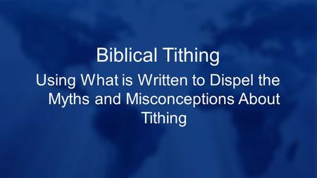 Biblical Tithing Using What is Written to Dispel the Myths and Misconceptions About Tithing.