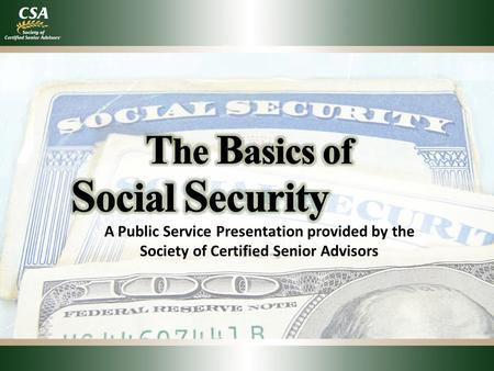 A Public Service Presentation provided by the Society of Certified Senior Advisors.
