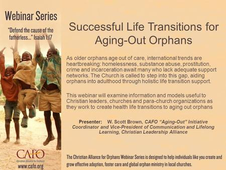 Successful Life Transitions for Aging-Out Orphans As older orphans age out of care, international trends are heartbreaking: homelessness, substance abuse,