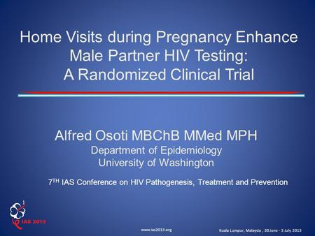 Www.ias2013.org Kuala Lumpur, Malaysia, 30 June - 3 July 2013 Home Visits during Pregnancy Enhance Male Partner HIV Testing: A Randomized Clinical Trial.
