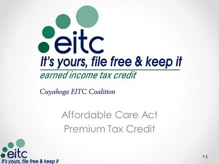 Affordable Care Act Premium Tax Credit 1. Definitions 2 Affordable Care Act o A combination of laws passed to expand health care coverage options while.
