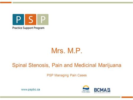 Www.pspbc.ca Mrs. M.P. Spinal Stenosis, Pain and Medicinal Marijuana PSP Managing Pain Cases.