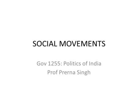 SOCIAL MOVEMENTS Gov 1255: Politics of India Prof Prerna Singh.