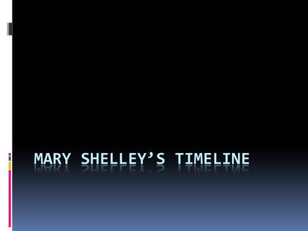 Mary Shelley is born. Three weeks later, her mother passes away due to complications from birth.  August 30, 1797.