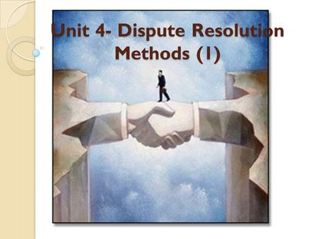 Unit 4- Dispute Resolution Methods (1). Types of Disputes There are two main types of legal dispute: criminal and civil. Criminal law includes offences.
