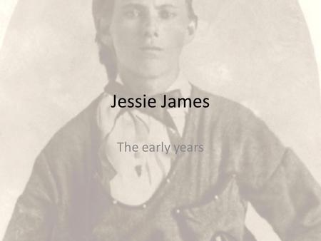 Jessie James The early years. Robert Sallee James Born July 7 th 1818 in Kentucky 1838 enrolled at Georgetown College Kentucky While there he met and.