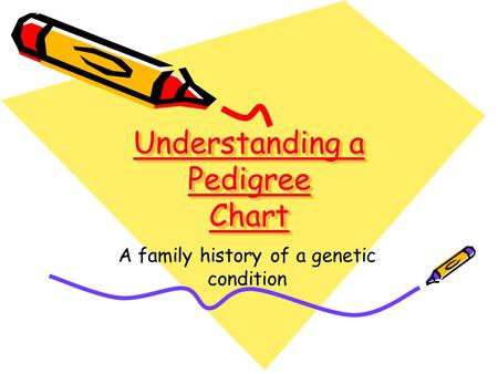 Understanding a Pedigree Chart A family history of a genetic condition.