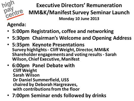 Executive Directors' Remuneration MM&K/Manifest Survey Seminar Launch Monday 10 June 2013 Agenda: 5:00pm Registration, coffee and networking 5:30pm Chairman's.