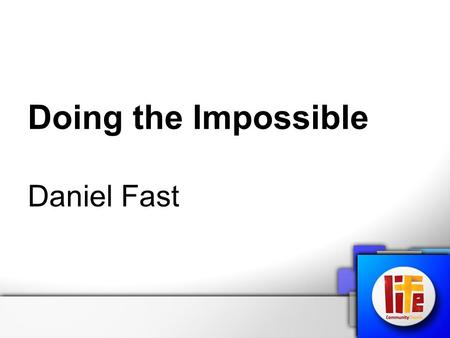 Doing the Impossible Daniel Fast. Where did it start? Daniel 1:8-16 'But Daniel resolved not to defile himself with the royal food and wine, and he asked.