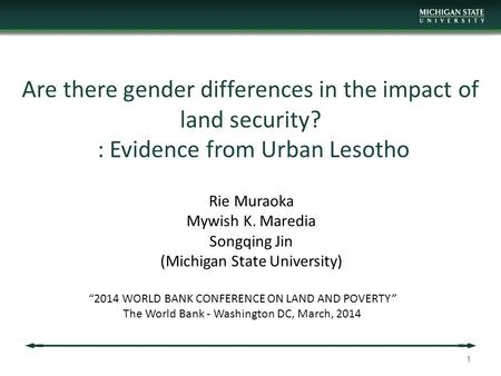 Are there gender differences in the impact of land security? : Evidence from Urban Lesotho Rie Muraoka Mywish K. Maredia Songqing Jin (Michigan State University)