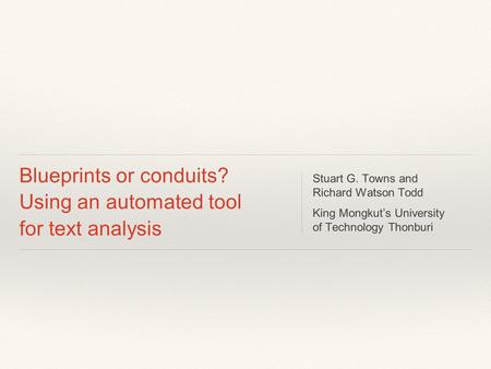 Blueprints or conduits? Using an automated tool for text analysis Stuart G. Towns and Richard Watson Todd King Mongkut's University of Technology Thonburi.