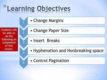 1 1 Change Margins 2 Change Paper Size 3 Insert Breaks 4 Hyphenation and Nonbreaking space 5 Control Pagination Students will be able to do the following.
