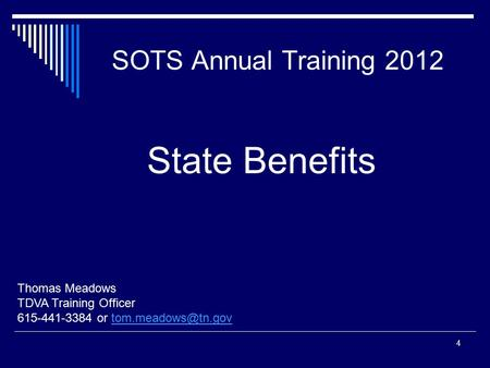SOTS Annual Training 2012 Thomas Meadows TDVA Training Officer 615-441-3384 or 4 State Benefits.