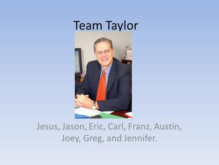 Team Taylor Jesus, Jason, Eric, Carl, Franz, Austin, Joey, Greg, and Jennifer.