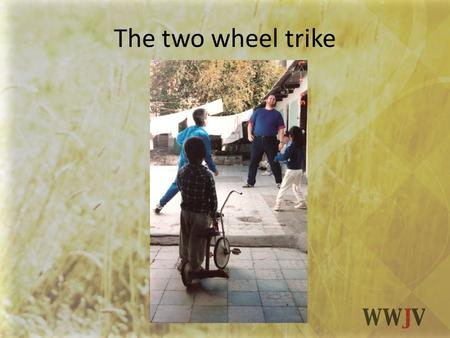 The two wheel trike. What has increased more since you became a follower of Jesus?: Your standard of living or your standard of giving?