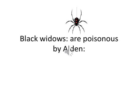 Black widows: are poisonous by Aiden: Looks Black widows have a red spot on their bellies. They are also brown or black. They have 8 legs. They also.