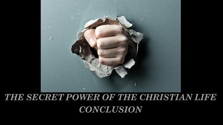 THE SECRET POWER OF THE CHRISTIAN LIFE CONCLUSION.